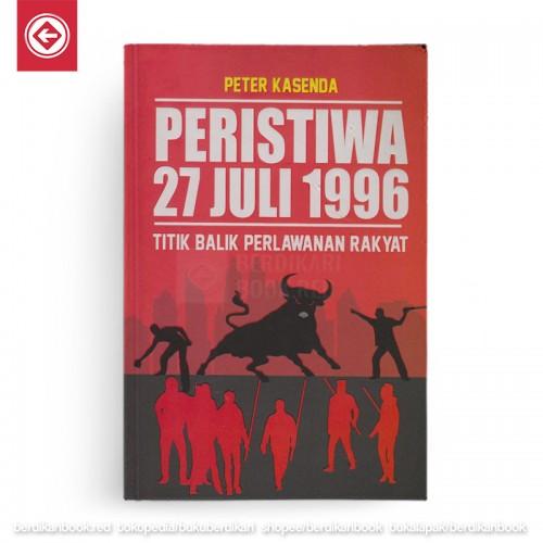 Peristiwa 27 Juli 1996 Titik Balik Perlawanan Rakyat