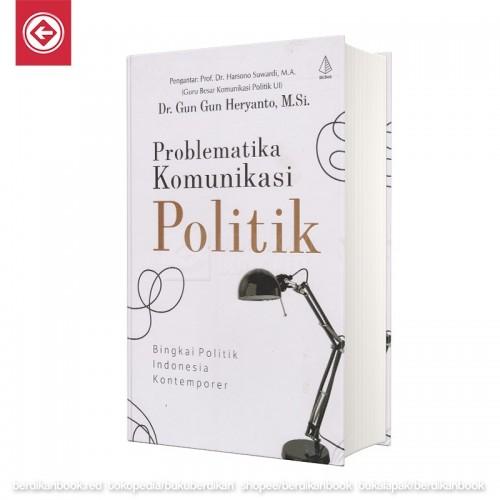 Problematika Komunikasi Politik Bingkai Politik Indonesia Kontemporer