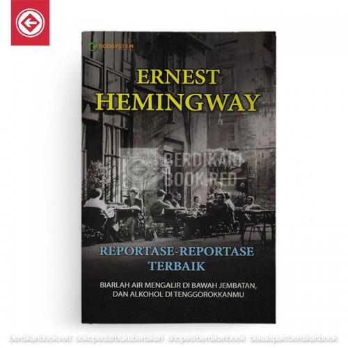 Reportase Reportase Terbaik Ernest Hemingway