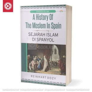 A History of the Moeslem In Spain Sejarah Islam di Spanyol