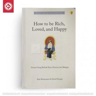 How to be Rich Loved and Happy Semua Orang Berhak Kaya Dicintai dan Bahagia