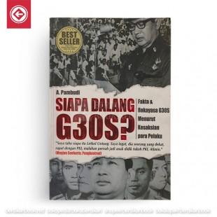 Siapa Dalang G30S? : Fakta dan Rekayasa G30S Menurut Kesaksian Pelaku