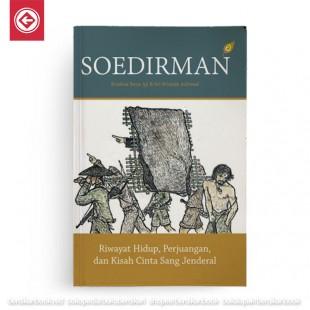 Soedirman – Riwayat Hidup, Perjuangan, dan Kisah Cinta Sang Jendral