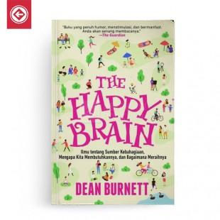The Happy Brain Ilmu tentang Sumber Kebahagiaan, Mengapa Kita Membutuhkannya, dan Bagaimana Meraihnya