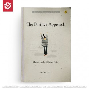 The Positive Approach Manfaat Berpikir dan Bersikap Positif