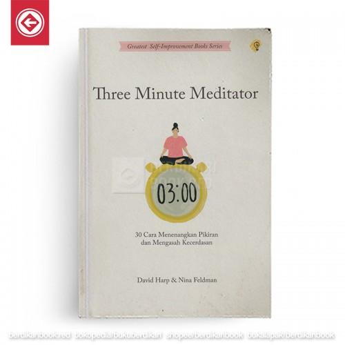 Three Minute Meditator 30 Cara Menenangkan Pikiran dan Mengasah Kecerdasan Emosi