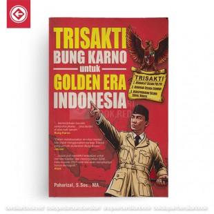Trisakti Bung Karno untuk Golden Era Indonesia
