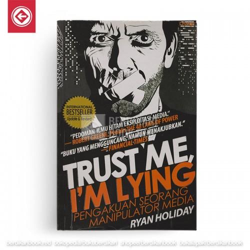 Trust Me, I'm Lying pengakuan seorang menipulator media