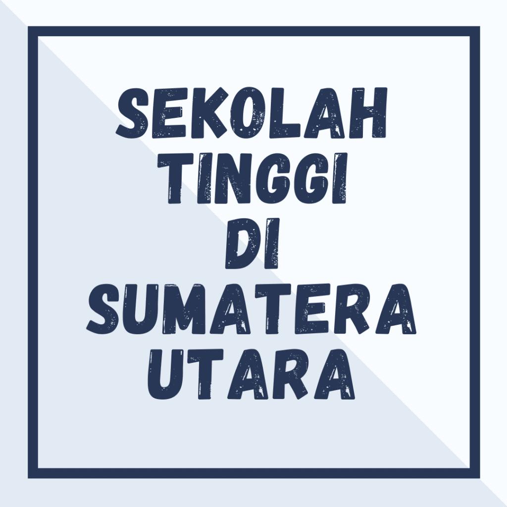 Sekolah Tinggi di Sumatera Utara