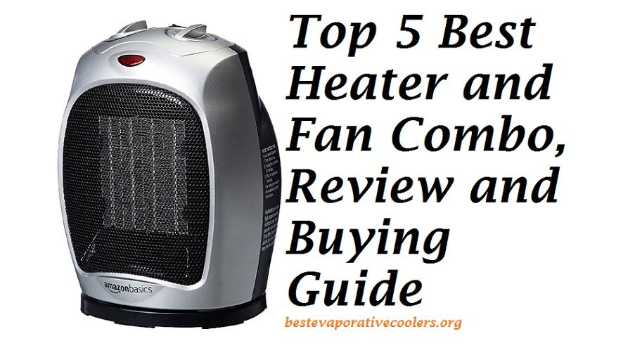 Top 5 Best Heater And Fan Combo, Review And Buying Guide 2018