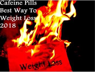 Best Caffeine Pills - Best Way To Weight Loss 2018