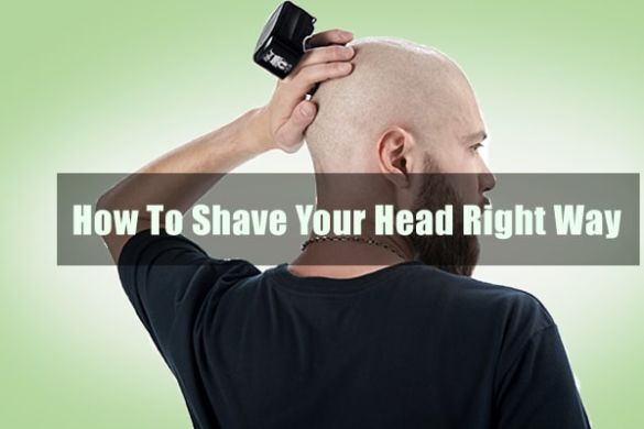 How To Shave Your Head Right Way - Best Tips For Bald Head