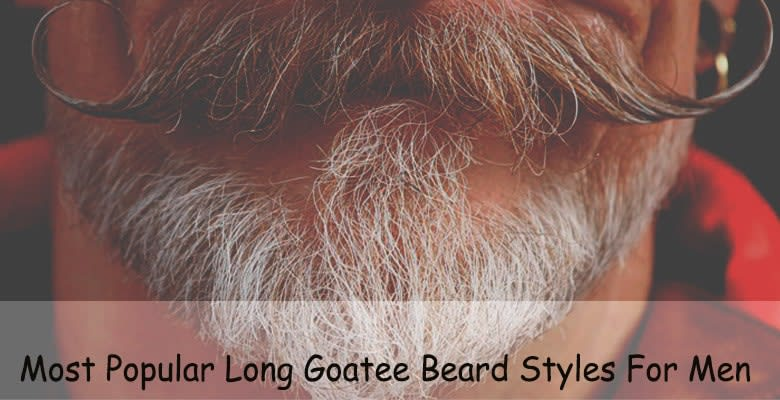 Men's Best Long Goatee Styles Beard To Try (with Pictures)