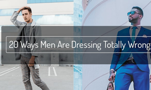 20-ways-men-are-dressing-wrong