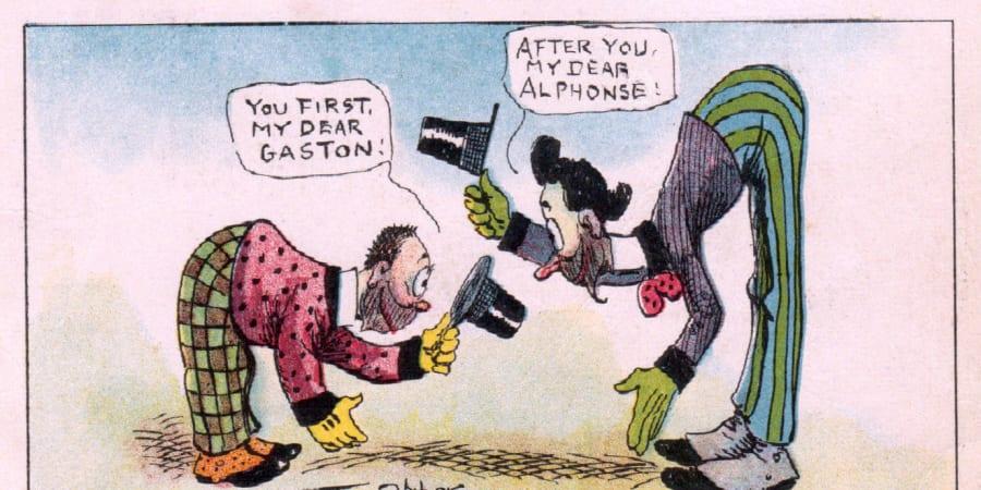 "Alphonse and Gaston comic titled ""You first, my dear."" Dialogue: ""You first, my dear Gaston!"" ""After you, my dear Alphonse!"""