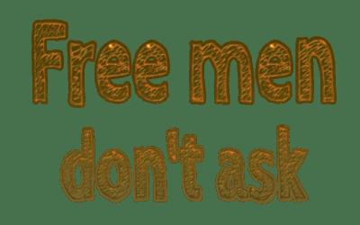 Free men don't ask permission!