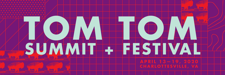 Tom Tom Summit & Festival - Charlottesville, VA - April 13-19, 2020
