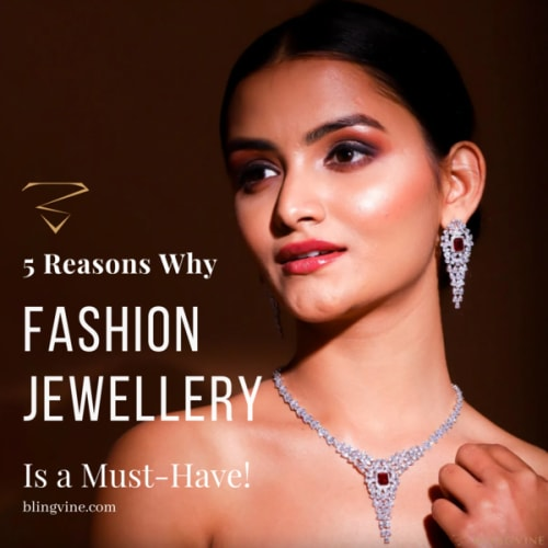 5 Reasons Why Fashion Jewellery is a must-have!