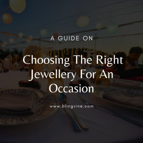8 Tips On How To Choose The Right Jewellery For An Occasion