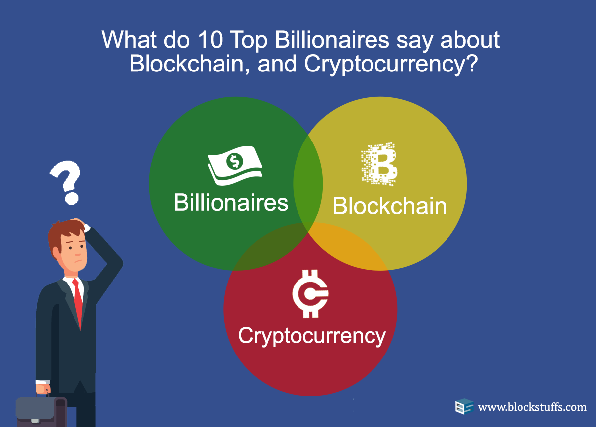 what do10 top billionaires say about blockchain bitcoin and cryptocurrency