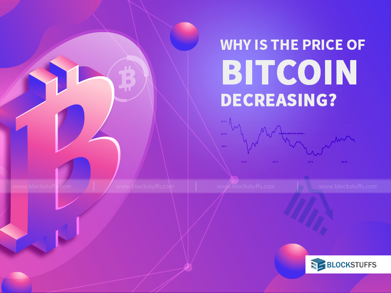 Why is the price of Bitcoin decreasing?