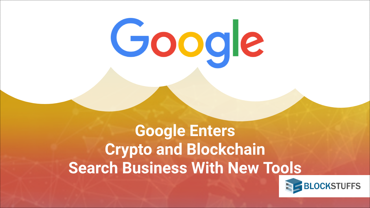 Google enters crypto and blockchain search business with new tools