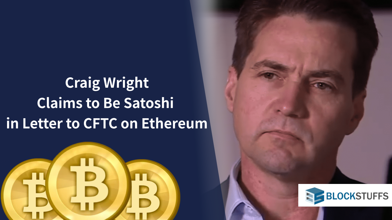 Craig Wright Claims to Be Satoshi to CFTC on Ethereum