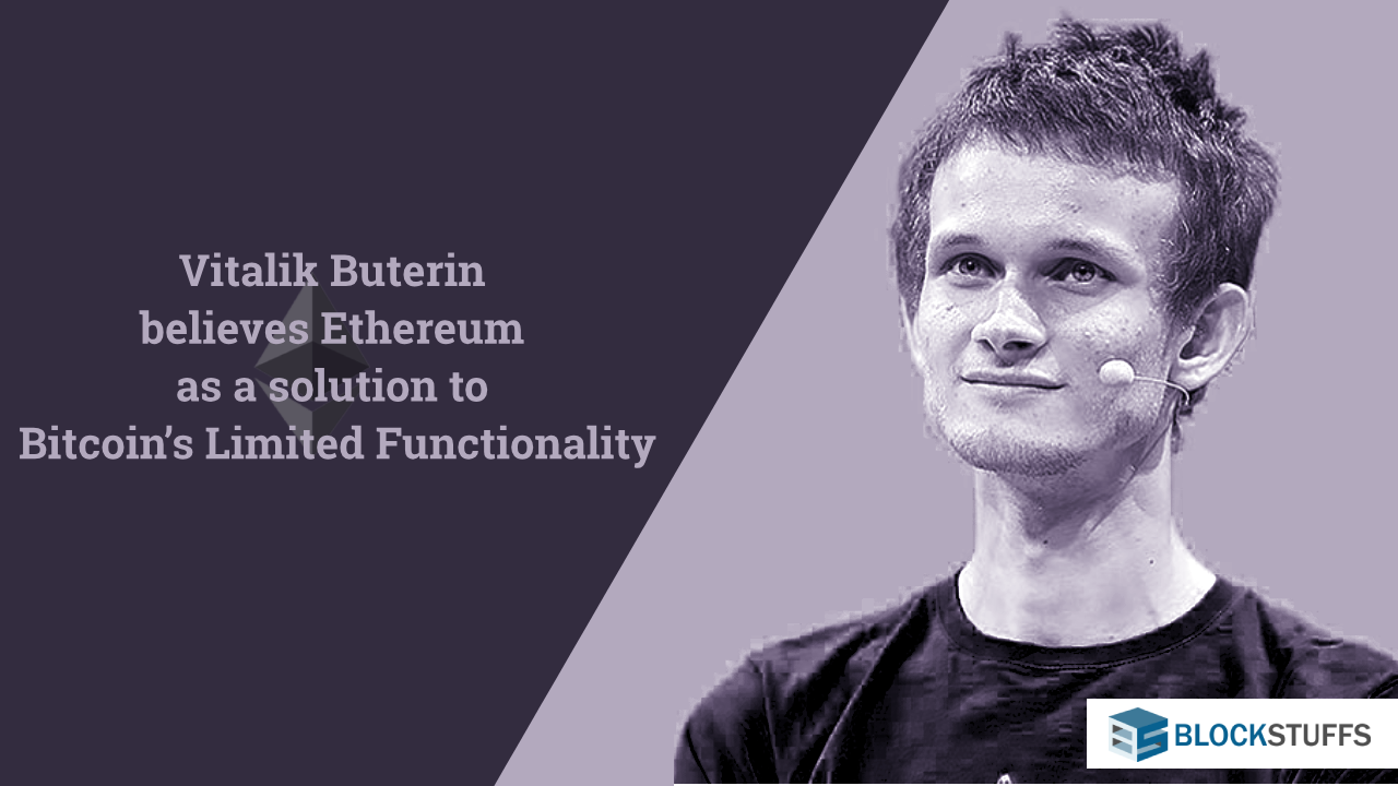 Vitalik Buterin believes Ethereum as a solution to Bitcoin's Limited Functionality