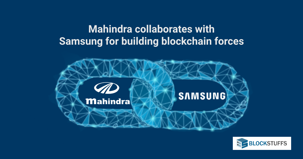 Mahindra collaboration with Samsung's Nexledger Blockchain for building blockchain forces