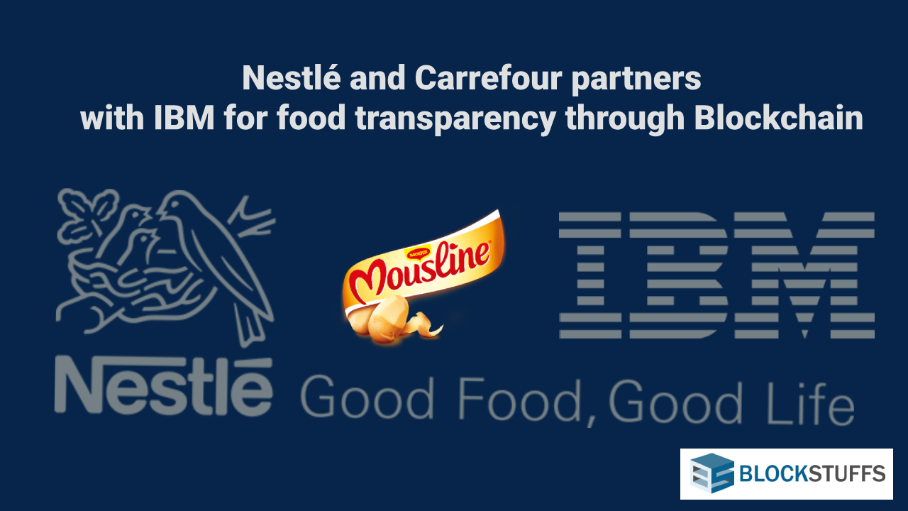 Nestlé and Carrefour partners with IBM for food transparency through Blockchain