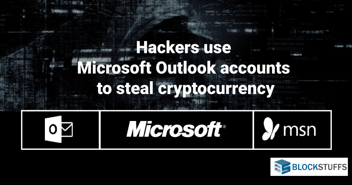 Hackers use Microsoft Outlook accounts to steal cryptocurrency