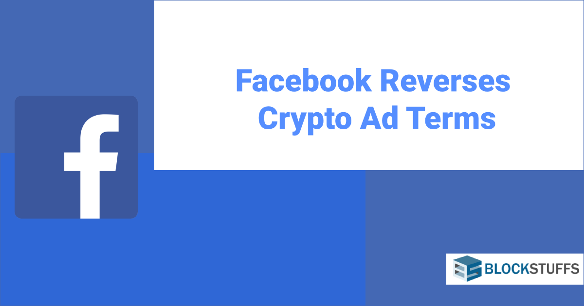 Facebook reverses crypto advertisment terms