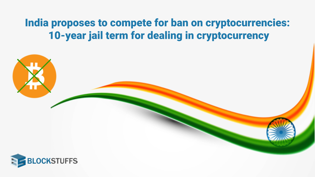 India proposes a complete ban on cryptocurrencies: 10-year jail term for anyone dealing in cryptocurrency