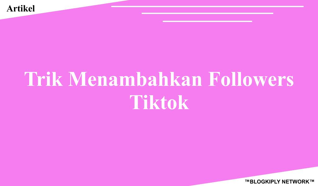 Trik Menambahkan Followers Tiktok