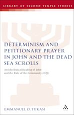 Determinism and Petitionary Prayer in John and the Dead Sea Scrolls cover