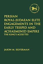 Persian Royal–Judaean Elite Engagements in the Early Teispid and Achaemenid Empire cover