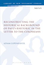 Reconstructing the Historical Background of Paul's Rhetoric in the Letter to the Colossians cover
