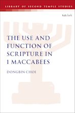 The Use and Function of Scripture in 1 Maccabees cover