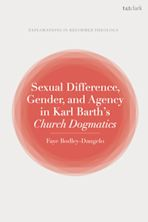 Sexual Difference, Gender, and Agency in Karl Barth's Church Dogmatics cover