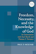 Freedom, Necessity, and the Knowledge of God in Conversation with Karl Barth and Thomas F. Torrance cover