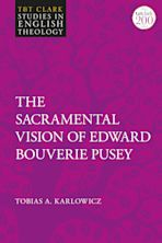 The Sacramental Vision of Edward Bouverie Pusey cover