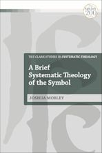 A Brief Systematic Theology of the Symbol cover