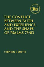 The Conflict Between Faith and Experience and the Shape of Psalms 73-83 cover