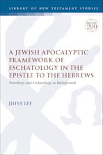A Jewish Apocalyptic Framework of Eschatology in the Epistle to the Hebrews cover