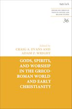 Gods, Spirits, and Worship in the Greco-Roman World and Early Christianity cover