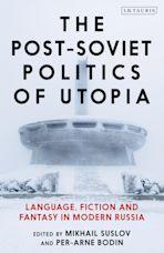 The Post-Soviet Politics of Utopia cover