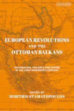 European Revolutions and the Ottoman Balkans cover