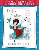 Women Who Broke the Rules: Dolley Madison cover
