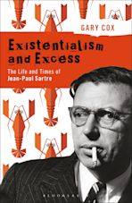 Existentialism and Excess: The Life and Times of Jean-Paul Sartre cover