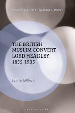 The British Muslim Convert Lord Headley, 1855-1935 cover